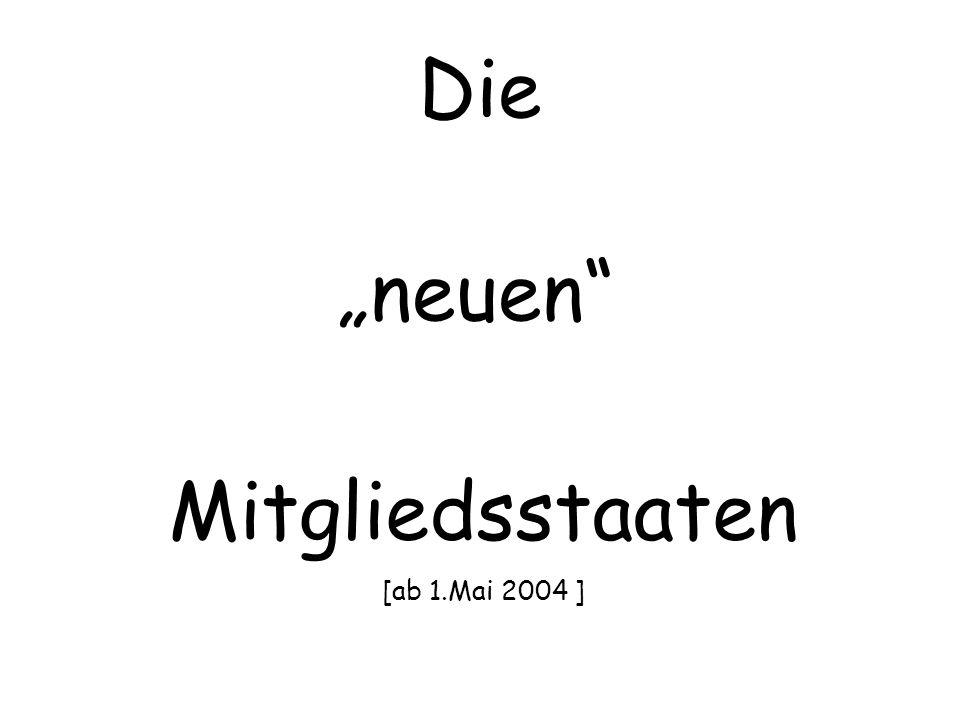 """Die """"neuen Mitgliedsstaaten [ab 1.Mai 2004 ]"""